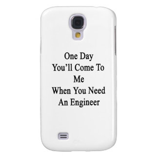 One Day You'll Come To Me When You Need An Enginee Galaxy S4 Case