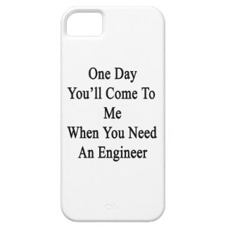 One Day You'll Come To Me When You Need An Enginee iPhone SE/5/5s Case