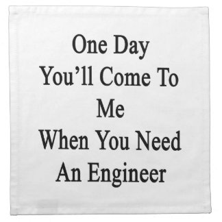 One Day You'll Come To Me When You Need An Enginee Napkin