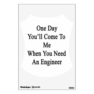 One Day You'll Come To Me When You Need An Enginee Wall Sticker