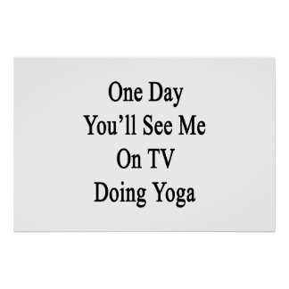 One Day You'll See Me On TV Doing Yoga Poster