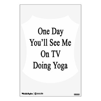 One Day You'll See Me On TV Doing Yoga Wall Sticker
