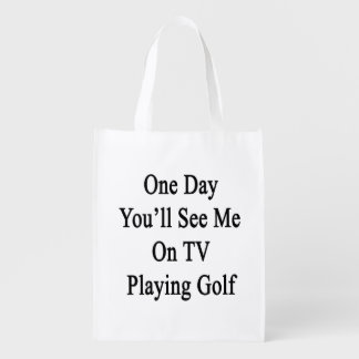 One Day You'll See Me On TV Playing Golf Reusable Grocery Bag