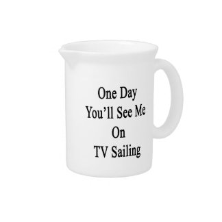 One Day You'll See Me On TV Sailing Beverage Pitcher