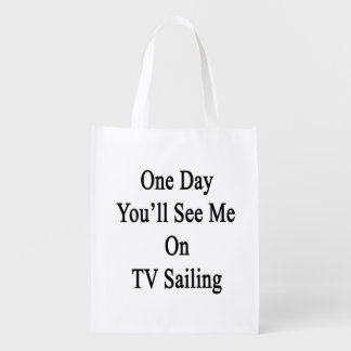 One Day You'll See Me On TV Sailing Reusable Grocery Bag