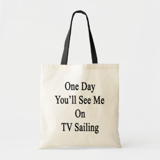 One Day You'll See Me On TV Sailing Tote Bag