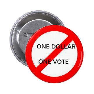 One Dollar One Vote NOT Buttons