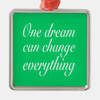 One dream can change everything christmas ornament