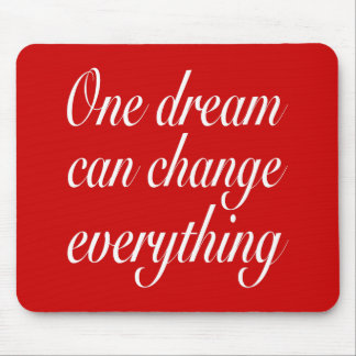 One dream can change everything mousepads
