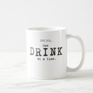 one drink at a time. coffee mug