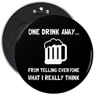 One Drink Away 6 Inch Round Button