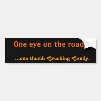 One eye on the road... ...one thumb Crushing Candy Car Bumper Sticker