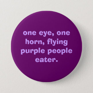 one eye, one horn, flying purple people eater. button