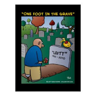 """""""One Foot In The Grave"""" Print"""