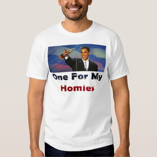 One for the homies! t shirt
