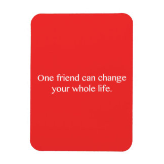 ONE FRIEND CAN CHANGE YOUR WHOLE LIFE FRIENDSHIP Q MAGNET