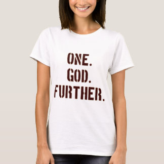 One. God. Further. T-Shirt
