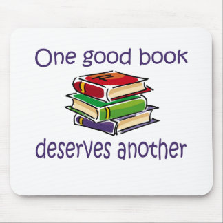 One good book deserves another gifts. mouse pad