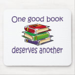 One good book deserves another gifts. mouse pads