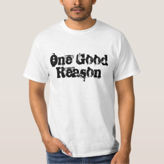 One Good Reason T-Shirt
