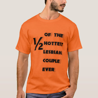 One-Half of the Hottest Lesbian Couple Ever Shirt