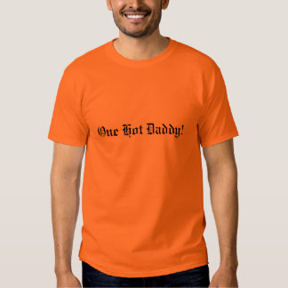 One Hot Daddy! T Shirt
