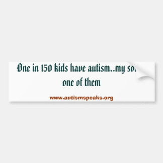 One in 150 kids have autism..my son is one of t... car bumper sticker