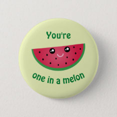 One In A Melon Funny Cute Kawaii Watermelon Pinback Button at Zazzle