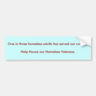 One in three homeless adults has served our cou... bumper sticker