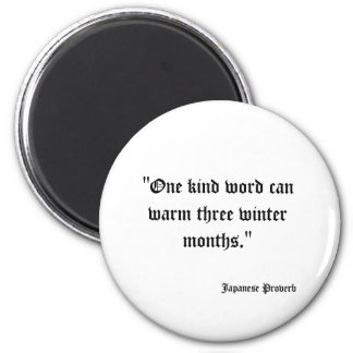 """One kind word can warm three winter months."" ,... Magnet"