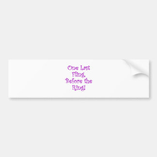 One Last Fling Before the Ring Car Bumper Sticker