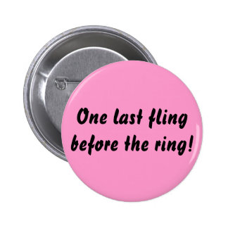 One last fling before the ring! button