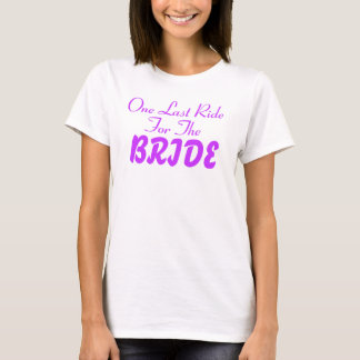 One Last Ride For The Bride Bachelorette Gifts T-Shirt