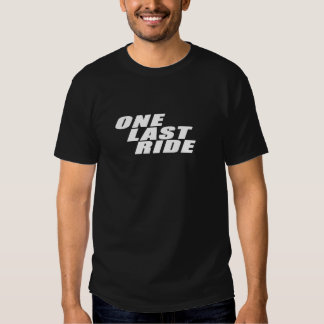 ONE LAST RIDE T SHIRT