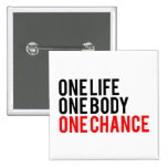 One Life One Body One Chance 2 Inch Square Button