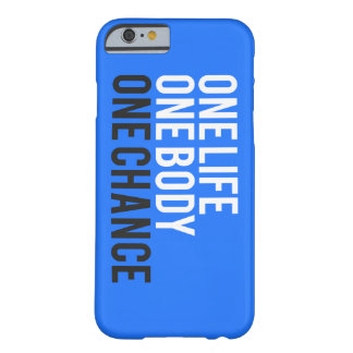 One Life One Body One Chance Barely There iPhone 6 Case