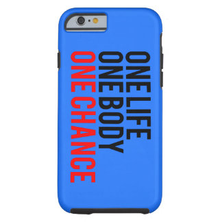 One Life One Body One Chance Tough iPhone 6 Case
