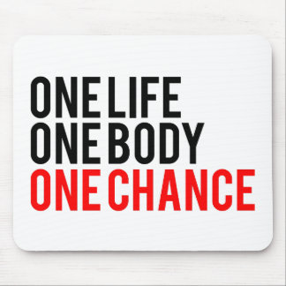One Life One Body One Chance Mouse Pads
