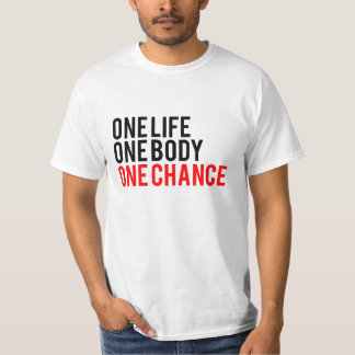 One Life One Body One Chance T Shirt