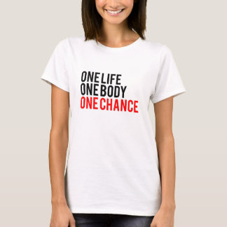 One Life One Body One Chance T-Shirt