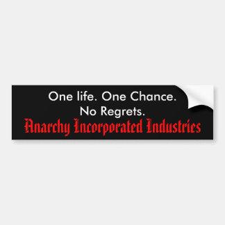One life. One Chance.No Regrets., Anarchy Incor... Bumper Sticker
