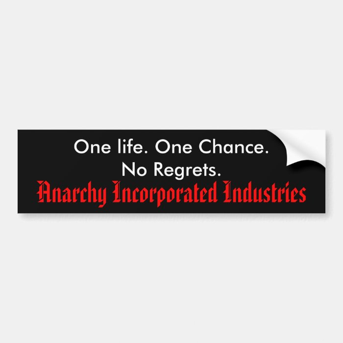 One Life No Regrets: One Life. One Chance.No Regrets., Anarchy Incor... Bumper