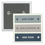One Man, One Woman, One Love Buttons