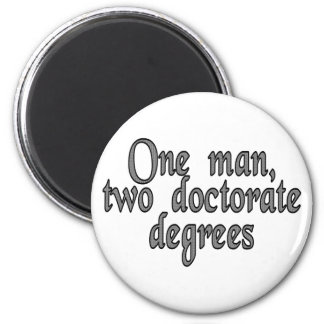 One man, two doctorate degrees 2 inch round magnet