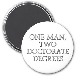 One man, two doctorate degrees 3 inch round magnet