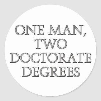 One man, two doctorate degrees classic round sticker