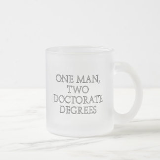 One man, two doctorate degrees frosted glass coffee mug