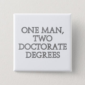One man, two doctorate degrees pinback button