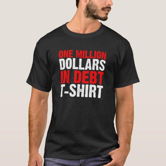 One Million Dollars in Debt T-shirt (dark)