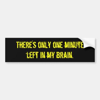 """""""One Minute Left in My Brain"""" Car Bumper Sticker"""